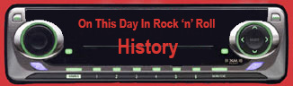 On This Day In Rock 'n' Roll History
